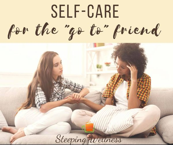"""Self-Care for the """"Go To"""" Friend"""