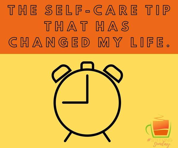 The Self-Care Tip That Has Changed My Life